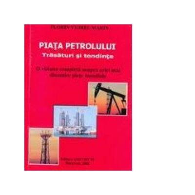 Piata petrolului - Trasaturi si tendinte