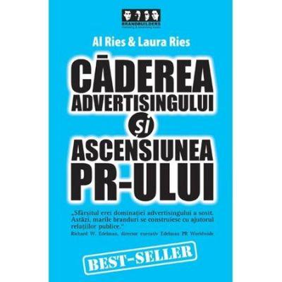 Caderea advertisingului si ascensiunea PR-ului - Al Ries, Laura Ries