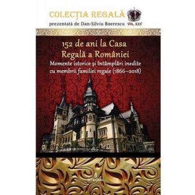 Colectia Regala Vol. 25: 152 de ani la Casa Regala a Romaniei - Dan-Silviu Boerescu
