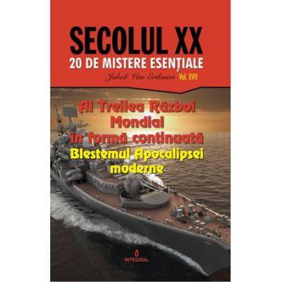 Secolul XX Vol 17 - Al Treilea Razboi Mondial In Forma Continuata - Blestemul Apocalipsei Moderne, Jakob Von Eriksson