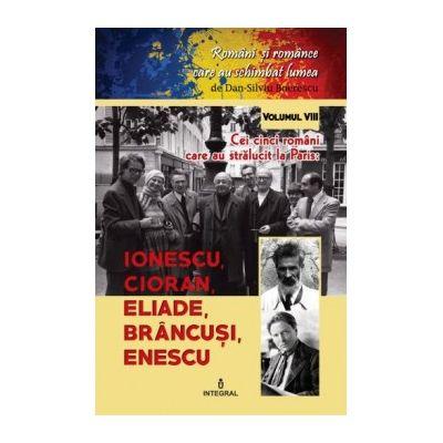 Cei cinci români care au strălucit la Paris. Ionescu, Cioran, Eliade, Brâncuși, Enescu - Boerescu Dan-Silviu