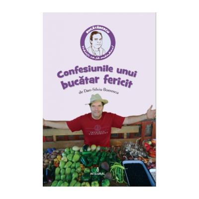Confesiunile unui bucătar fericit - Boerescu Dan-Silviu