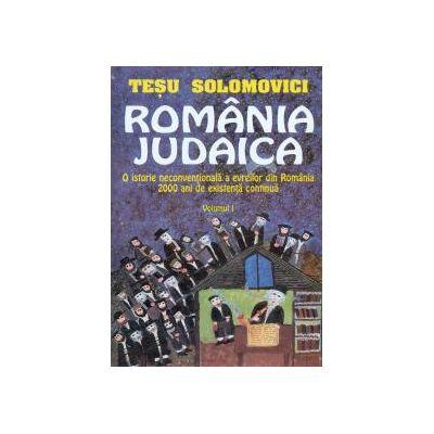 Romania iudaica, vol. I-II - O istorie neconventionala a evreilor din Romania