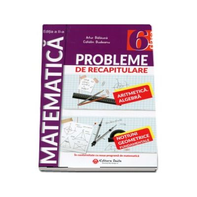 Matematica, probleme de recapitulare. Clasa a VI-a - Balauca, Artur