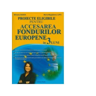 Proiecte eligibile pentru ACCESAREA FONDURILOR EUROPENE in 3 luni - Badea, Mihaela