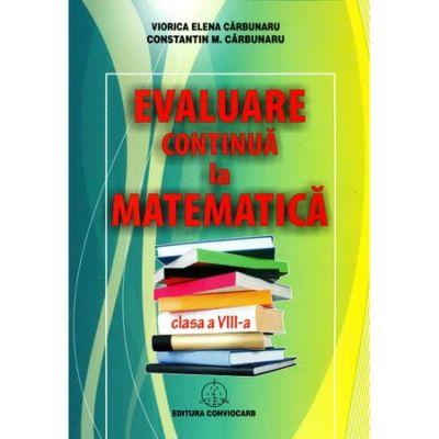 Evaluare continua la matematica, clasa a VIII-a - Constantin M. Carbunaru