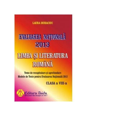 Evaluarea Nationala 2013. Limba si Literatura Romana, Clasa a VIII-a