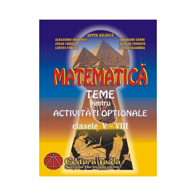 Culegere de Matematica - Teme pentru activitati optionale, clasele V - VIII