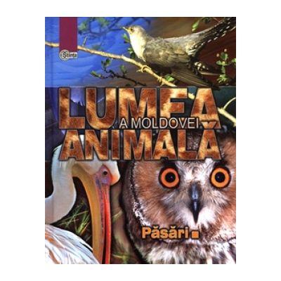 Lumea animală a Moldovei. Vol. 3. Pasări