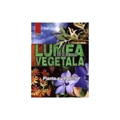 Lumea vegetala a Moldovei. Vol. 3 Plante cu flori 2