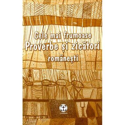 Proverbe si zicatori romanesti cele mai frumoase