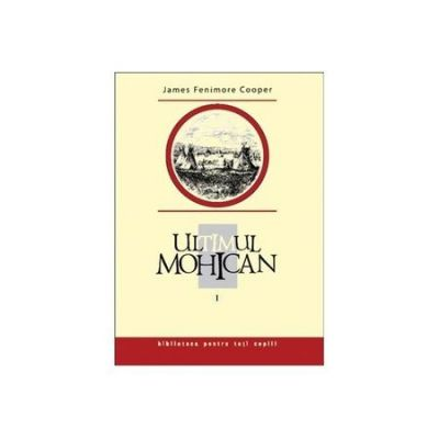 Ultimul mohican, vol. 1 - James Fenimore Cooper