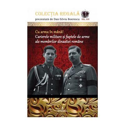 Cu arma în mână! Carierele militare și faptele de arme ale membrilor dinastiei române - Boerescu Dan-Silviu