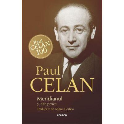 Meridianul si alte proze - Paul Celan