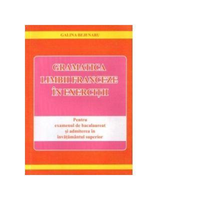 Gramatica limbii franceze in exercitii - pentru examenul de bacalaureat si admiterea in invatamantul superior
