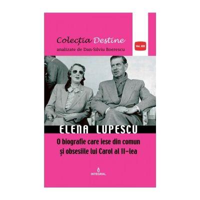 ELENA LUPESCU, o biografie care iese din comun și obsesiile lui Carol al II-lea - Boerescu Dan-Silviu