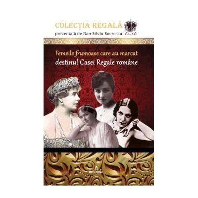 Femeile frumoase care au marcat destinul dinastiei române - Boerescu Dan-Silviu