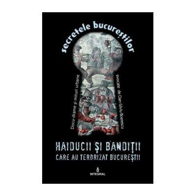 Haiducii si banditii care au terorizat Bucureștii - Boerescu Dan-Silviu