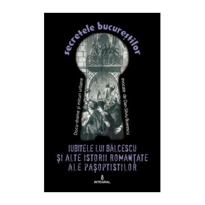 Iubitele lui Bălcescu și alte istorii romanțate ale pașoptiștilor - Boerescu Dan-Silviu