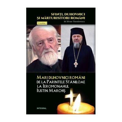 Mari duhovnici români: de la Părintele Stăniloae la Ieromonahul Iustin Marchiș - Theodorescu Silvan