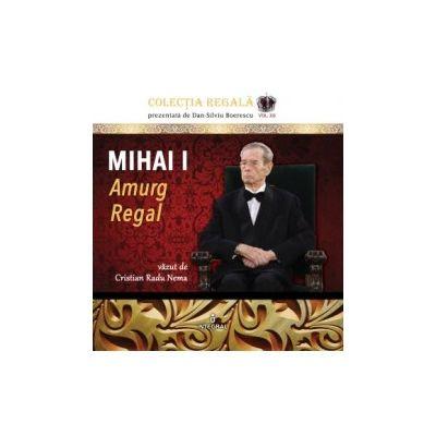 Mihai I. Amurg Regal - Nema Cristian Radu