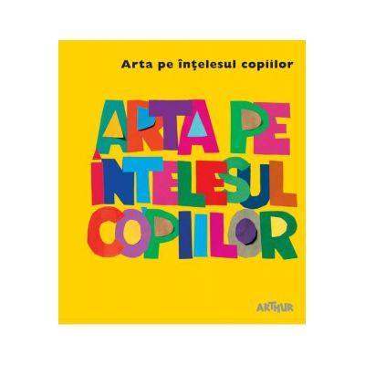 Arta pe înțelesul copiilor. Cartea galbenă - Amanda Renshaw