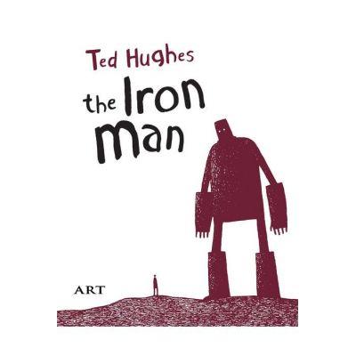 Bărbatul de Fier (The Iron Man). Ediție bilingvă - Ted Hughes