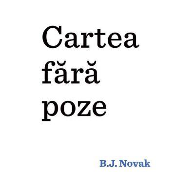 Cartea fără poze - B. J. Novak