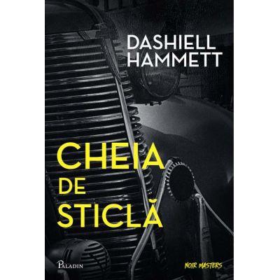 Cheia de sticlă - Dashiell Hammett