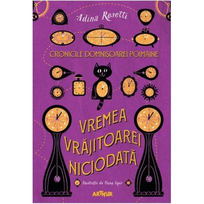 Cronicile Domnișoarei Poimâine I: Vremea Vrăjitoarei Niciodată - Adina Rosetti