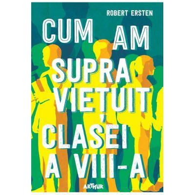 Cum am supraviețuit clasei a VIII-a - Robert Ersten
