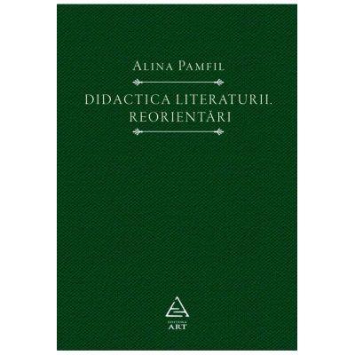 Didactica literaturii. Reorientări - Alina Pamfil
