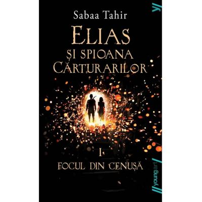 Elias si spioana Cărturarilor I. Focul din cenușă - Sabaa Tahir