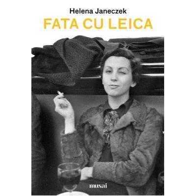 Fata cu Leica - Helena Janeczek