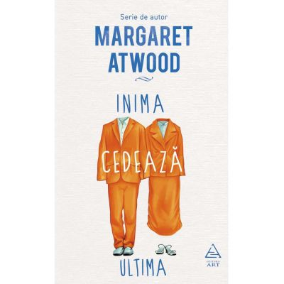 Inima cedeaza ultima - Margaret Atwood