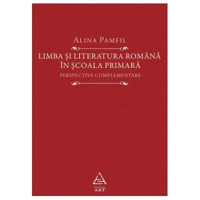 Limba și literatura română în școala primară. Perspective complementare - Alina Pamfil