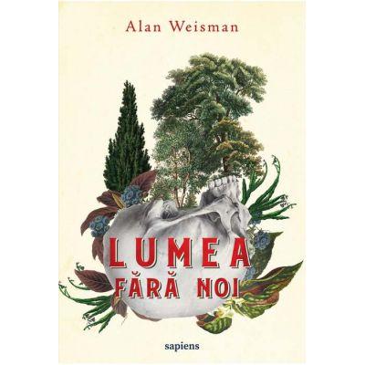 Lumea fără noi - Alan Weisman