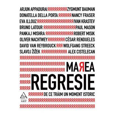 Marea regresie: de ce trăim un moment istoric - Heinrich Geiselberger (coord.)