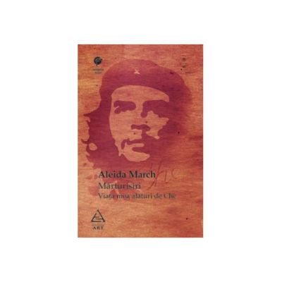 Mărturisiri. Viaţa mea alături de Che - Aleida March