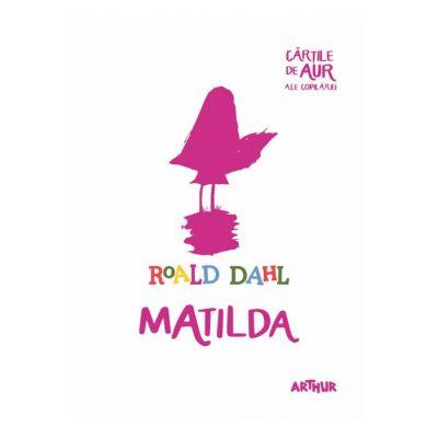 Matilda | Cărțile de aur ale copilăriei - Roald Dahl