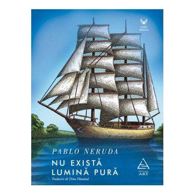 Nu există lumină pură - Pablo Neruda