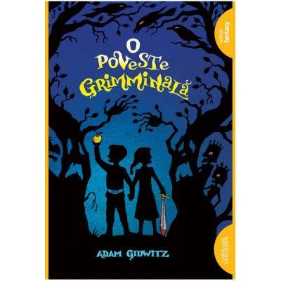O poveste grimminală - Adam Gidwitz