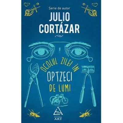 Ocolul zilei în optzeci de lumi - Julio Cortázar