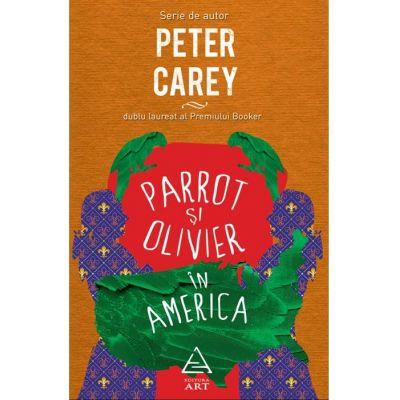 Parrot şi Olivier în America - Peter Carey
