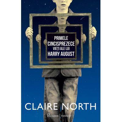Primele cincisprezece vieți ale lui Harry August - Claire North