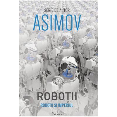 Roboții V. Roboții și Imperiul - Isaac Asimov