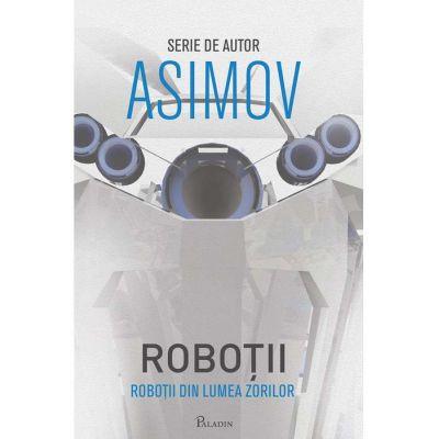 Roboții IV. Roboții din Lumea Zorilor - Isaac Asimov