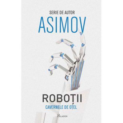 Roboții II. Cavernele de oțel - Isaac Asimov