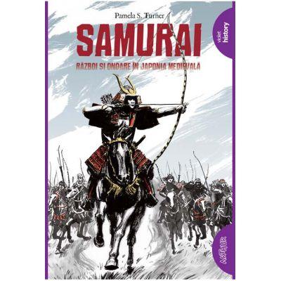 Samurai. Război și onoare în Japonia medievală - Pamela S. Turner