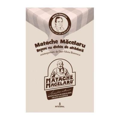 Matache Măcelarul. Rețete cu dichis de altădată - Boerescu Dan-Silviu